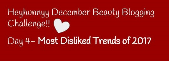 ::HUNNYYHOLIDAYS:: Day 4- Most Disliked Trend of 2017!