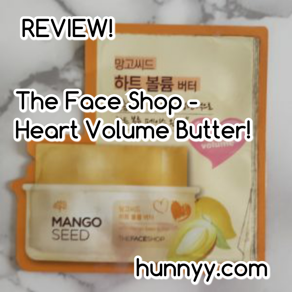 ::REVIEW:: The Face Shop – Mango Seed Heart Volume Butter!